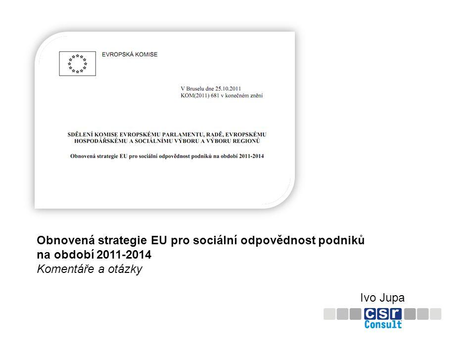 Obnovená strategie EU pro sociální odpovědnost podniků na období 2011-2014 Komentáře a otázky Ivo Jupa