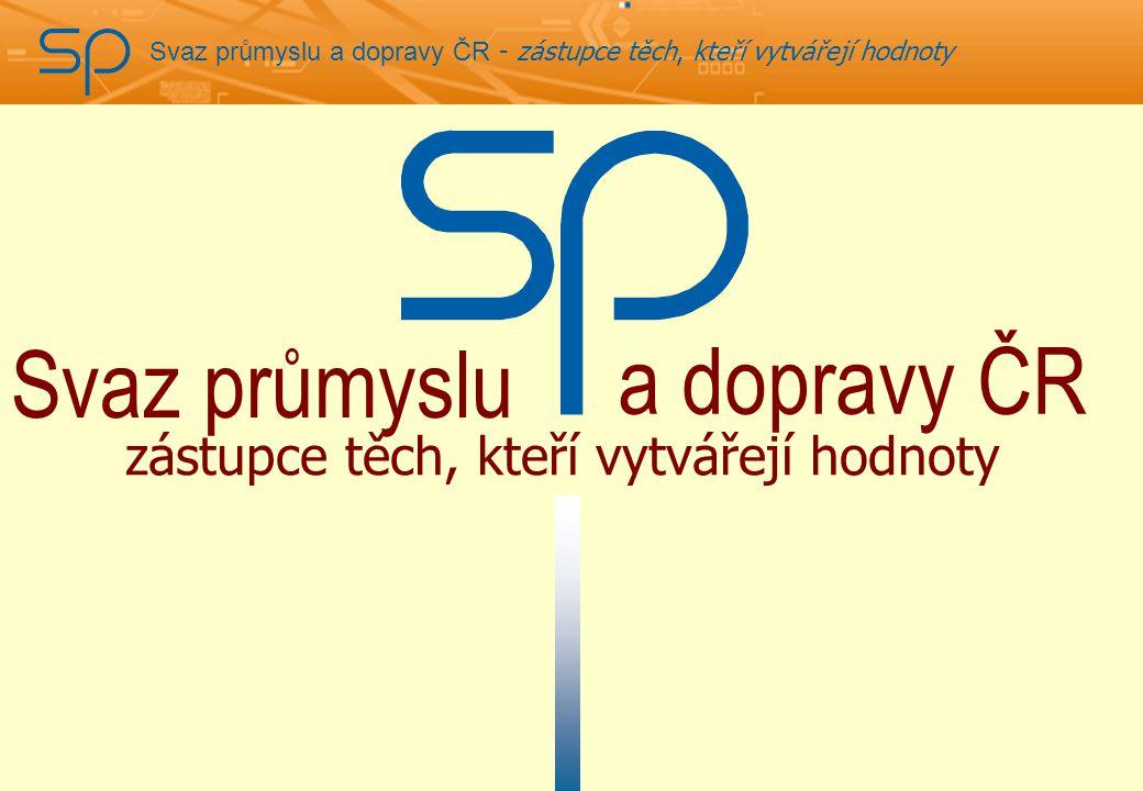 Svaz průmyslu a dopravy ČR - zástupce těch, kteří vytvářejí hodnoty  1.548 členských podniků  29 odvětvových a profesních svazů a asociací  120 přímých členů
