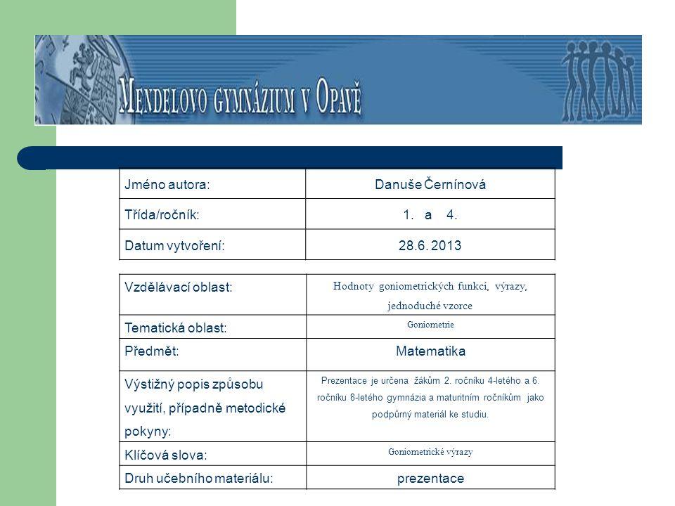 Jméno autora:Danuše Černínová Třída/ročník:1. a 4. Datum vytvoření:28.6. 2013 Vzdělávací oblast: Hodnoty goniometrických funkcí, výrazy, jednoduché vz