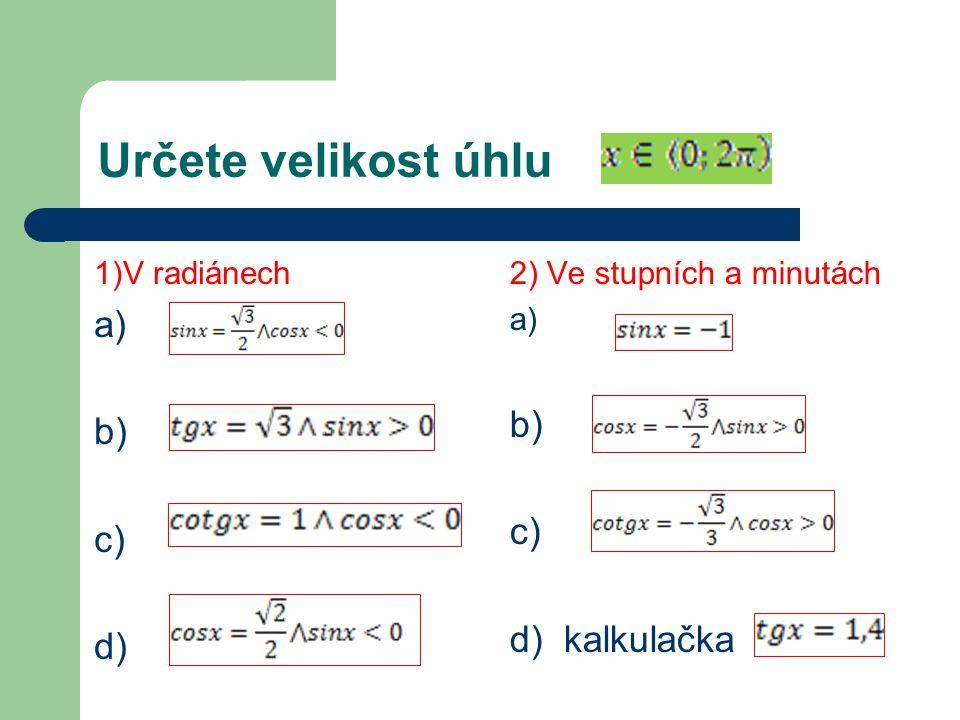 Určete velikost úhlu 1)V radiánech a) b) c) d) 2) Ve stupních a minutách a) b) c) d) kalkulačka