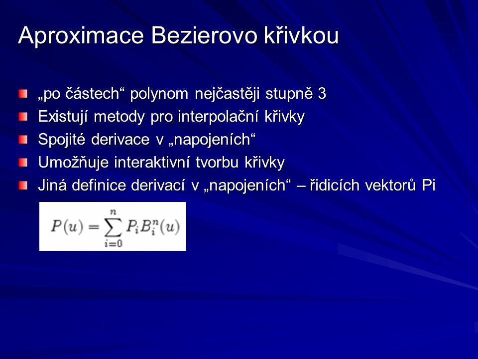 """Aproximace Bezierovo křivkou """"po částech"""" polynom nejčastěji stupně 3 Existují metody pro interpolační křivky Spojité derivace v """"napojeních"""" Umožňuje"""