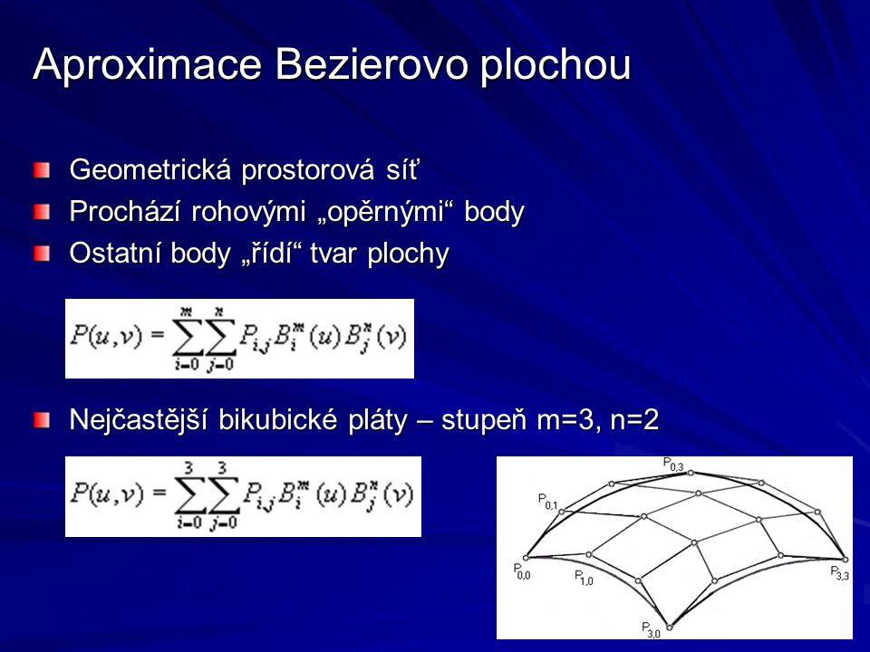 """Aproximace Bezierovo plochou Geometrická prostorová síť Prochází rohovými """"opěrnými"""" body Ostatní body """"řídí"""" tvar plochy Nejčastější bikubické pláty"""