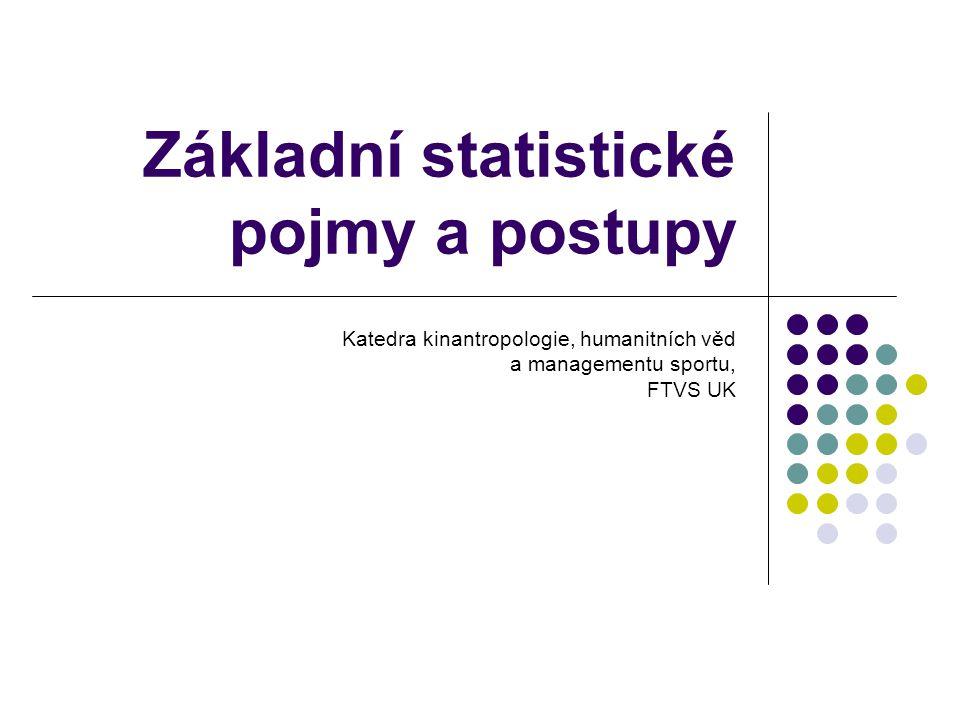 Základní statistické pojmy a postupy Katedra kinantropologie, humanitních věd a managementu sportu, FTVS UK