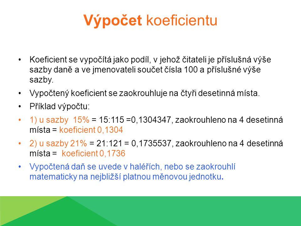 Výpočet koeficientu Koeficient se vypočítá jako podíl, v jehož čitateli je příslušná výše sazby daně a ve jmenovateli součet čísla 100 a příslušné výše sazby.