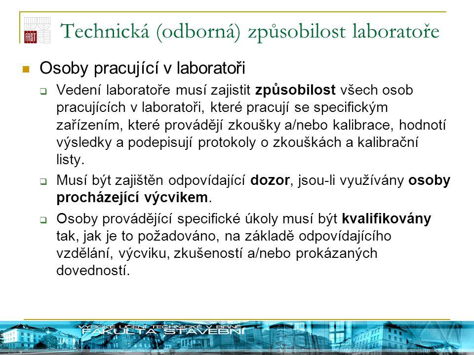 Technická (odborná) způsobilost laboratoře Osoby pracující v laboratoři  Vedení laboratoře musí zajistit způsobilost všech osob pracujících v laborat