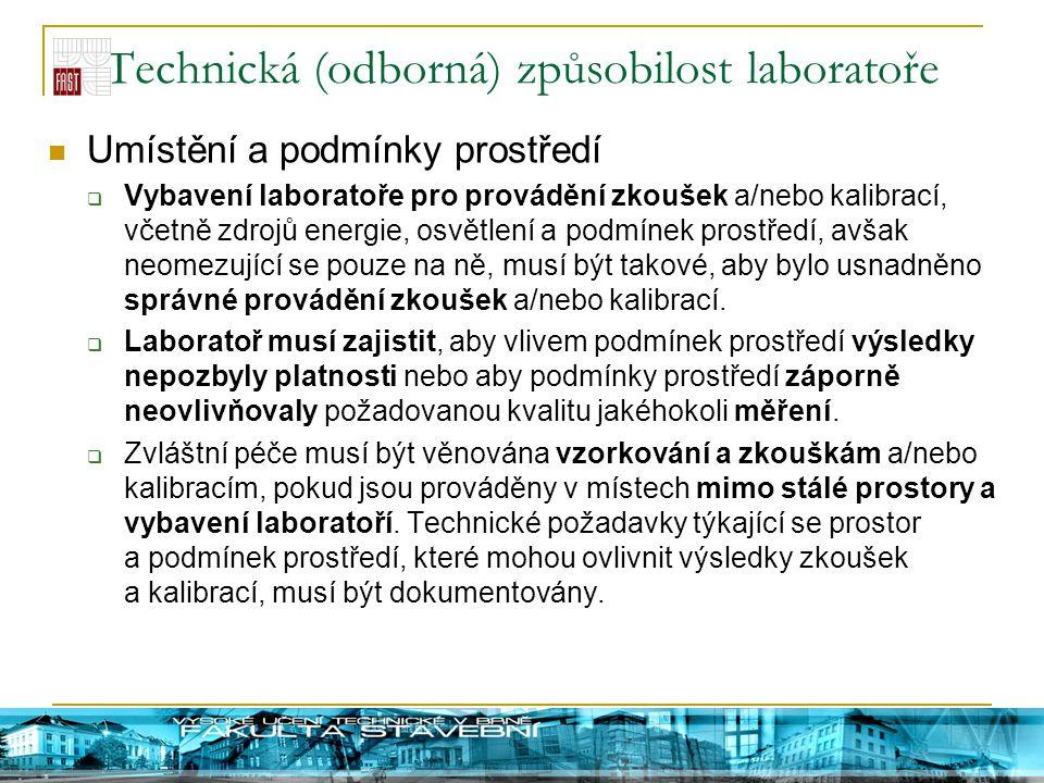 Technická (odborná) způsobilost laboratoře Umístění a podmínky prostředí  Vybavení laboratoře pro provádění zkoušek a/nebo kalibrací, včetně zdrojů e