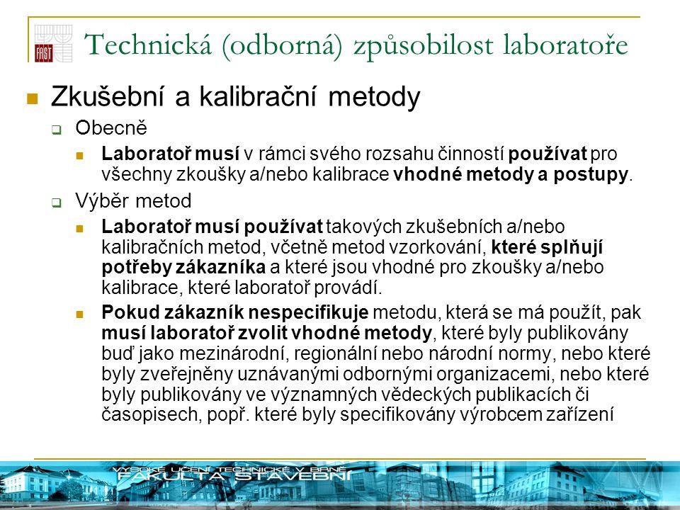 Technická (odborná) způsobilost laboratoře Zkušební a kalibrační metody  Obecně Laboratoř musí v rámci svého rozsahu činností používat pro všechny zk