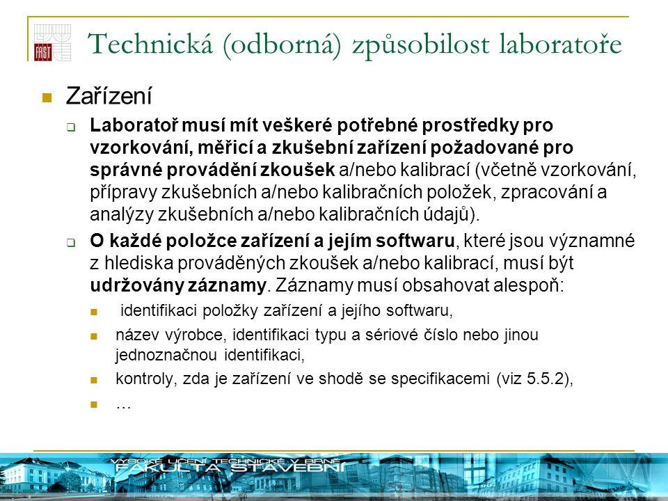 Technická (odborná) způsobilost laboratoře Zařízení  Laboratoř musí mít veškeré potřebné prostředky pro vzorkování, měřicí a zkušební zařízení požado