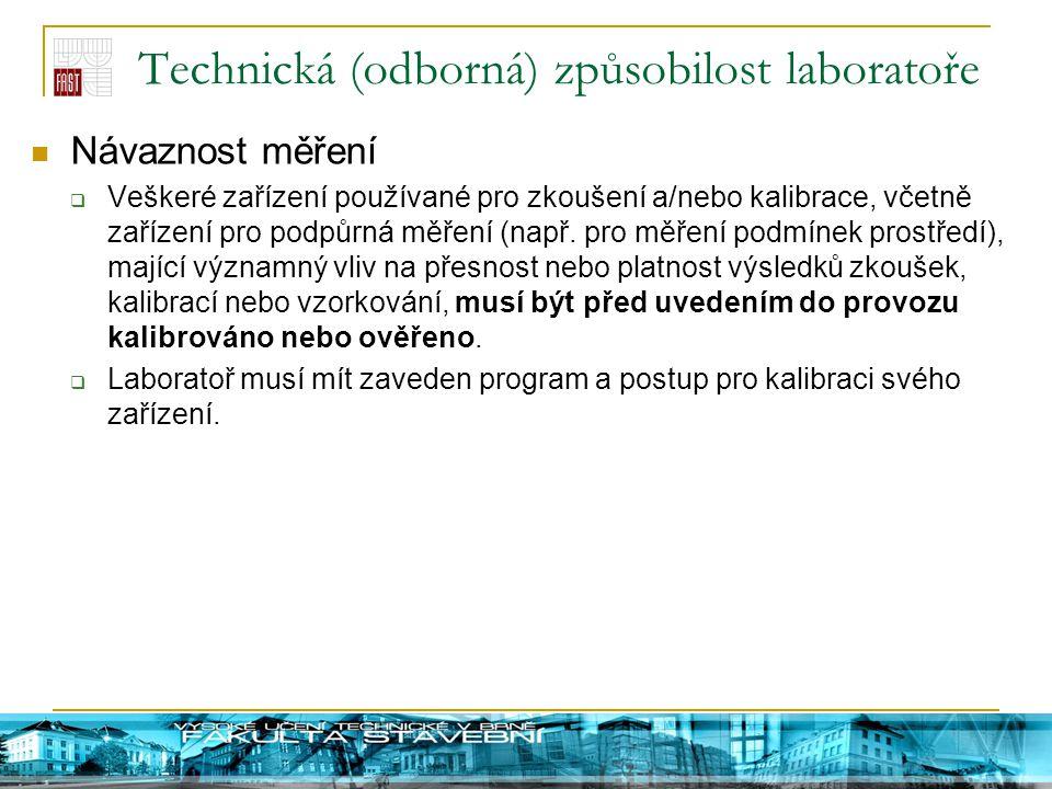 Technická (odborná) způsobilost laboratoře Návaznost měření  Veškeré zařízení používané pro zkoušení a/nebo kalibrace, včetně zařízení pro podpůrná m