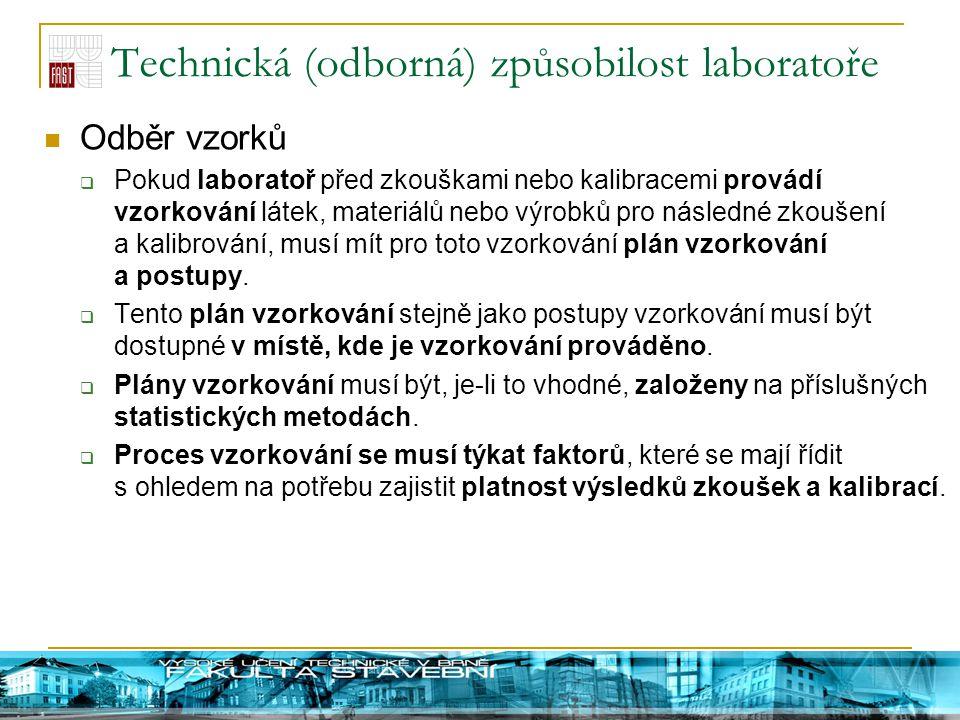 Technická (odborná) způsobilost laboratoře Odběr vzorků  Pokud laboratoř před zkouškami nebo kalibracemi provádí vzorkování látek, materiálů nebo výr