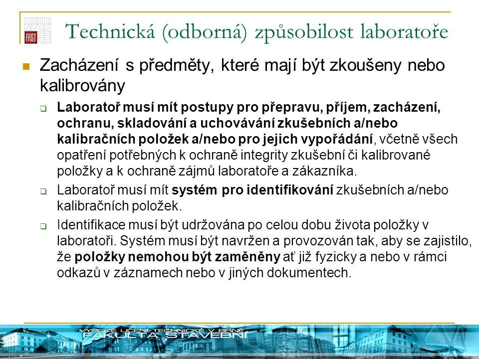 Technická (odborná) způsobilost laboratoře Zacházení s předměty, které mají být zkoušeny nebo kalibrovány  Laboratoř musí mít postupy pro přepravu, p