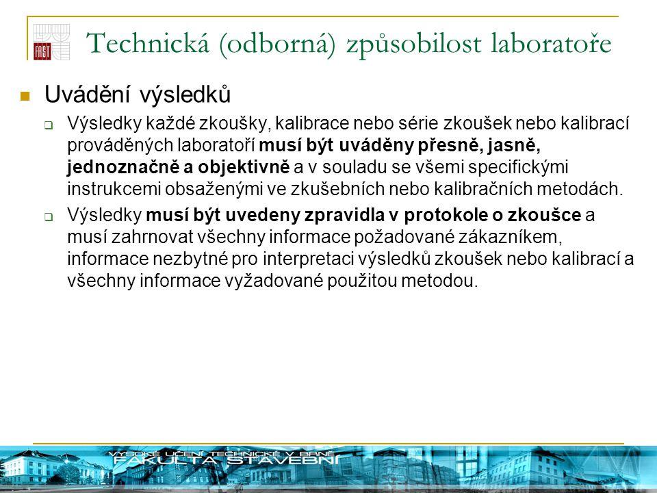 Technická (odborná) způsobilost laboratoře Uvádění výsledků  Výsledky každé zkoušky, kalibrace nebo série zkoušek nebo kalibrací prováděných laborato