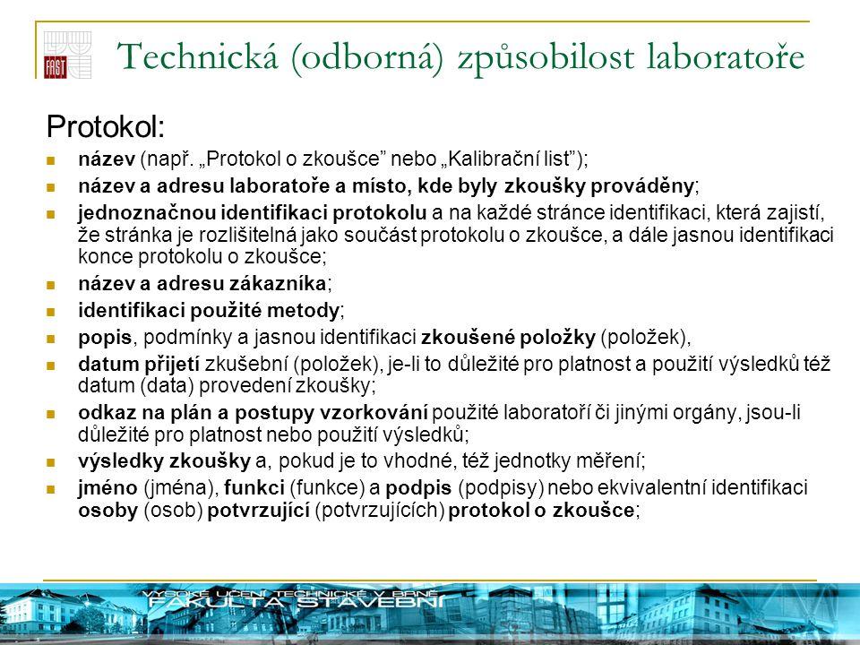 """Technická (odborná) způsobilost laboratoře Protokol: název (např. """"Protokol o zkoušce"""" nebo """"Kalibrační list""""); název a adresu laboratoře a místo, kde"""