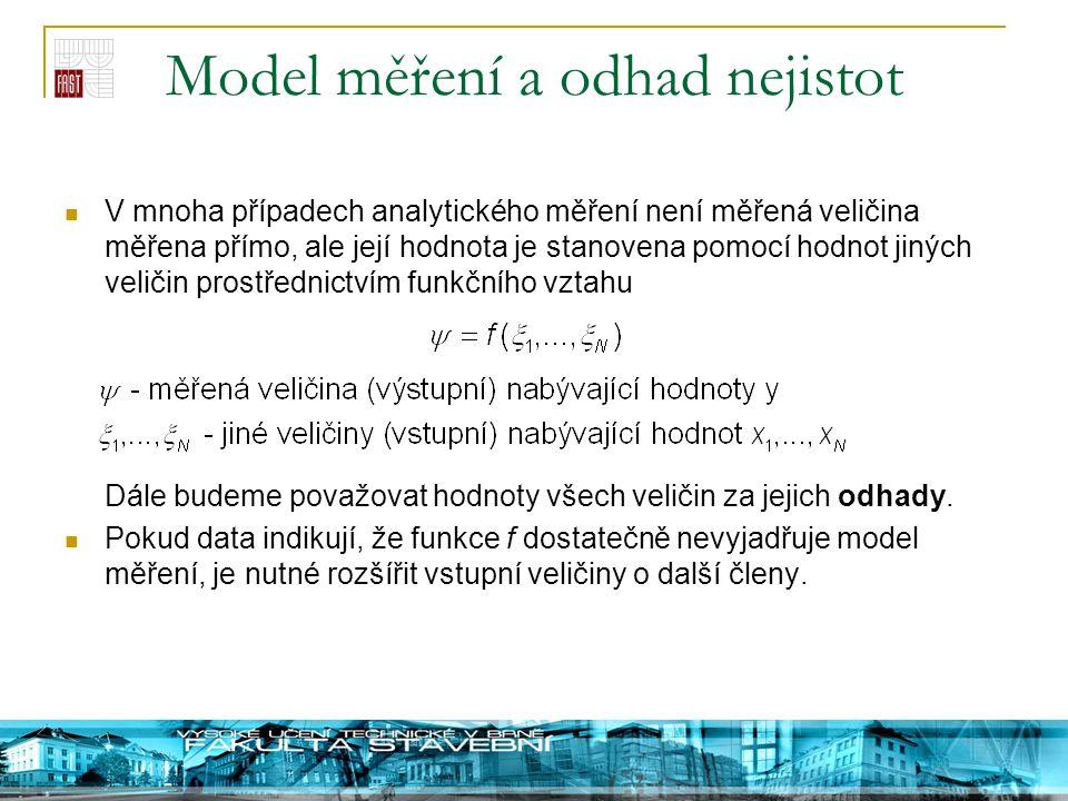 Model měření a odhad nejistot V mnoha případech analytického měření není měřená veličina měřena přímo, ale její hodnota je stanovena pomocí hodnot jin