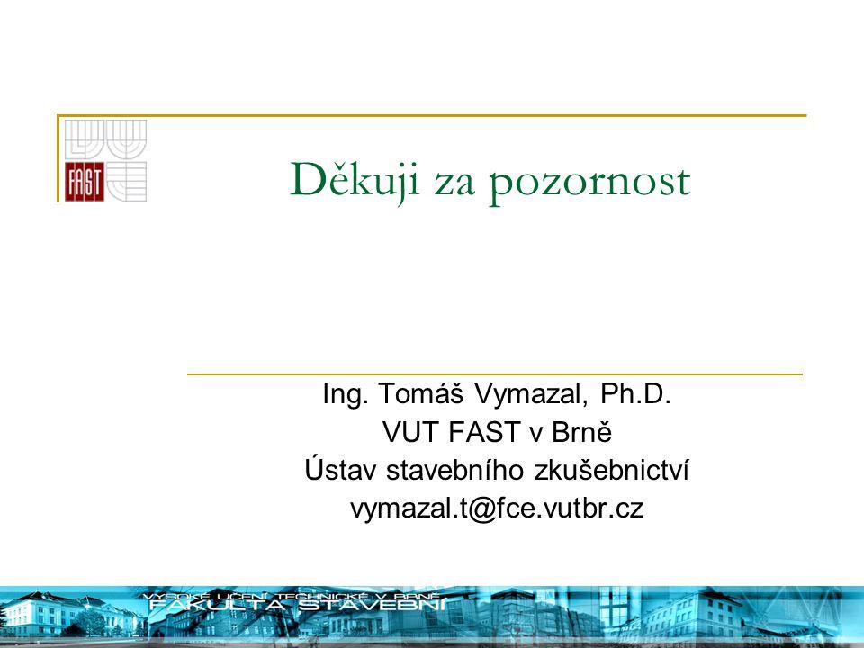 Děkuji za pozornost Ing. Tomáš Vymazal, Ph.D. VUT FAST v Brně Ústav stavebního zkušebnictví vymazal.t@fce.vutbr.cz