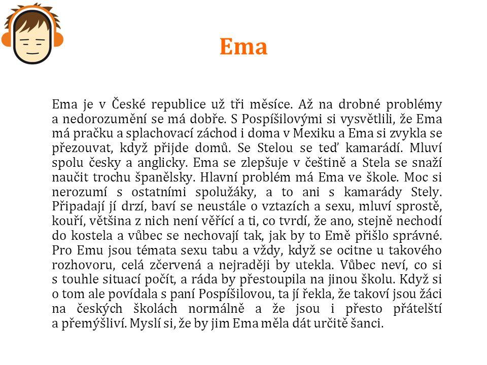 Ema Ema je v České republice už tři měsíce. Až na drobné problémy a nedorozumění se má dobře. S Pospíšilovými si vysvětlili, že Ema má pračku a splach