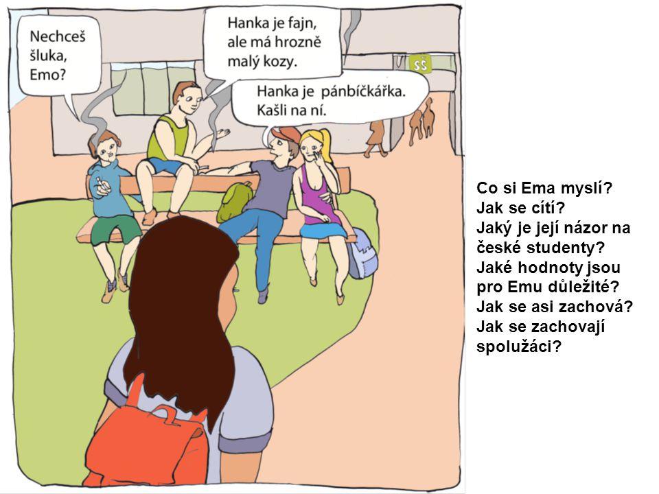 Co si Ema myslí? Jak se cítí? Jaký je její názor na české studenty? Jaké hodnoty jsou pro Emu důležité? Jak se asi zachová? Jak se zachovají spolužáci