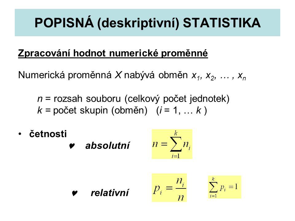 POPISNÁ (deskriptivní) STATISTIKA Zpracování hodnot numerické proměnné Numerická proměnná X nabývá obměn x 1, x 2, …, x n n = rozsah souboru (celkový