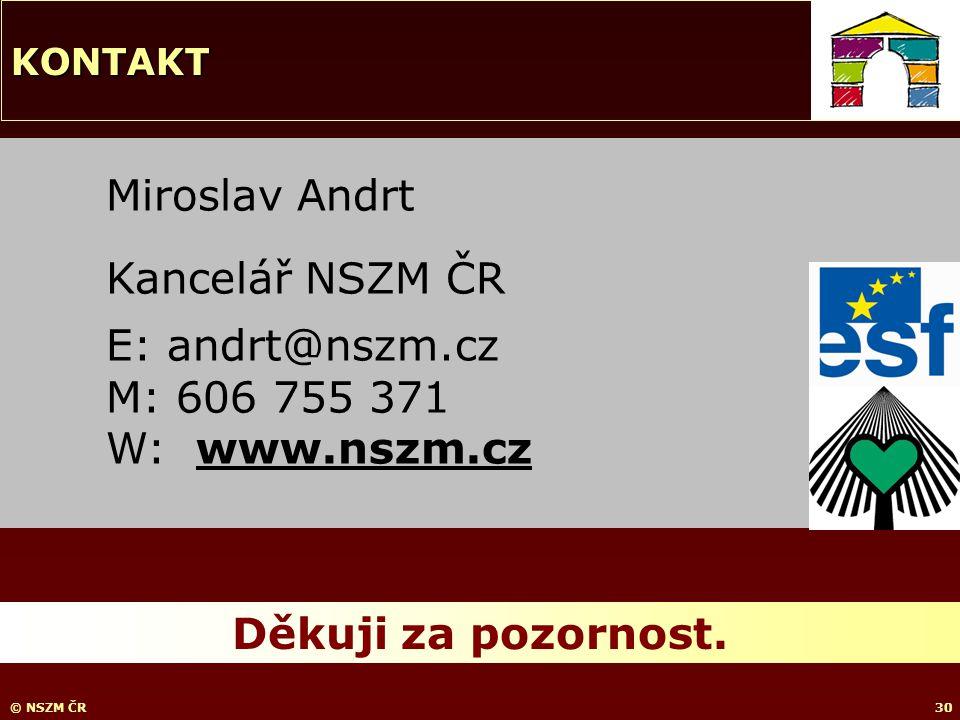 © NSZM ČR30 Miroslav Andrt Kancelář NSZM ČR E: andrt@nszm.cz M: 606 755 371 W: www.nszm.cz Děkuji za pozornost.