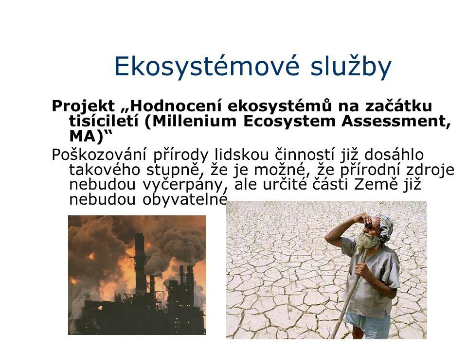 """Ekosystémové služby Projekt """"Hodnocení ekosystémů na začátku tisíciletí (Millenium Ecosystem Assessment, MA) Poškozování přírody lidskou činností již dosáhlo takového stupně, že je možné, že přírodní zdroje nebudou vyčerpány, ale určité části Země již nebudou obyvatelné"""