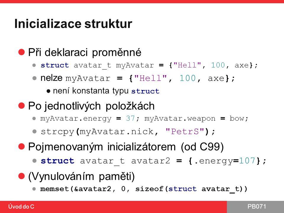 PB071 Úvod do C Inicializace struktur Při deklaraci proměnné ● struct avatar_t myAvatar = {