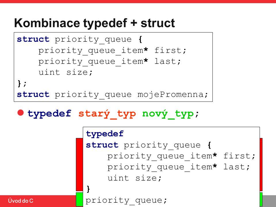 PB071 Úvod do C Kombinace typedef + struct typedef starý_typ nový_typ; typedef struct priority_queue { priority_queue_item* first; priority_queue_item