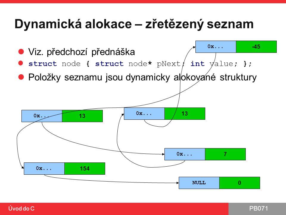 PB071 Úvod do C Dynamická alokace – zřetězený seznam Viz. předchozí přednáška struct node { struct node* pNext; int value; }; Položky seznamu jsou dyn