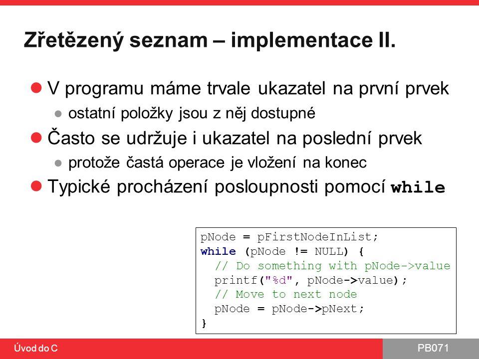 PB071 Úvod do C Zřetězený seznam – implementace II. V programu máme trvale ukazatel na první prvek ●ostatní položky jsou z něj dostupné Často se udržu
