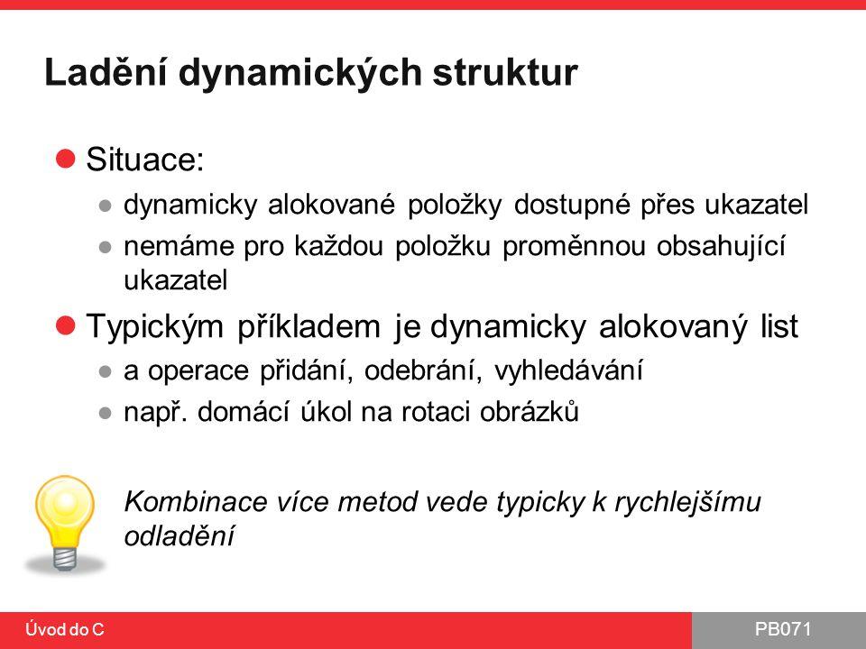 PB071 Úvod do C Ladění dynamických struktur Situace: ●dynamicky alokované položky dostupné přes ukazatel ●nemáme pro každou položku proměnnou obsahují