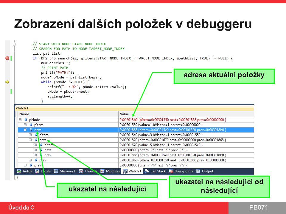 PB071 Úvod do C Zobrazení dalších položek v debuggeru adresa aktuální položky ukazatel na následující ukazatel na následující od následující