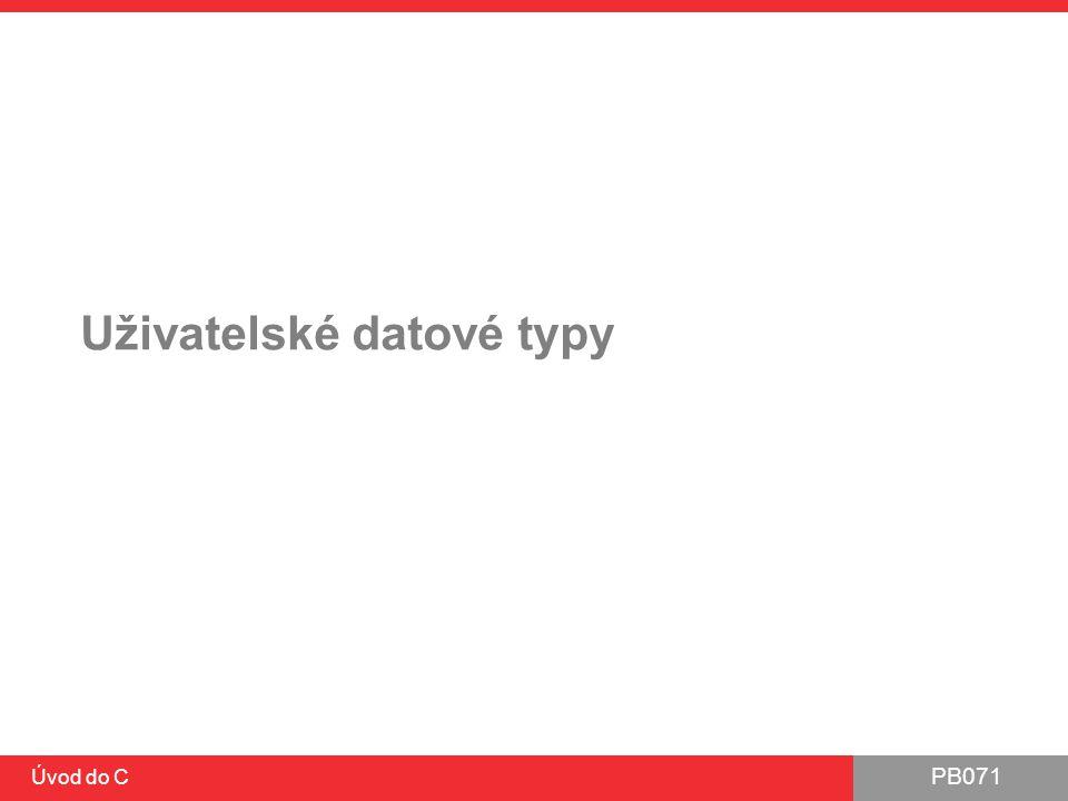 PB071 Úvod do C Uživatelské datové typy Známe primitivní datové typy Známe pole primitivních datových typů Můžeme vytvářet vlastní uživatelské datové typy: ●enum ●struct ●union ●typedef