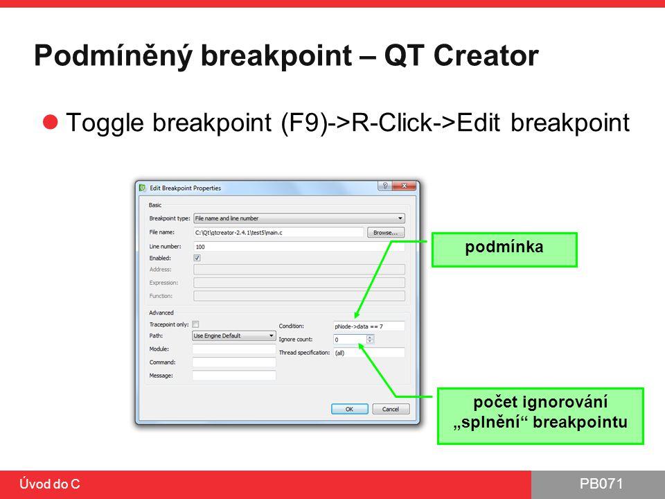 """PB071 Úvod do C Podmíněný breakpoint – QT Creator Toggle breakpoint (F9)->R-Click->Edit breakpoint podmínka počet ignorování """"splnění"""" breakpointu"""