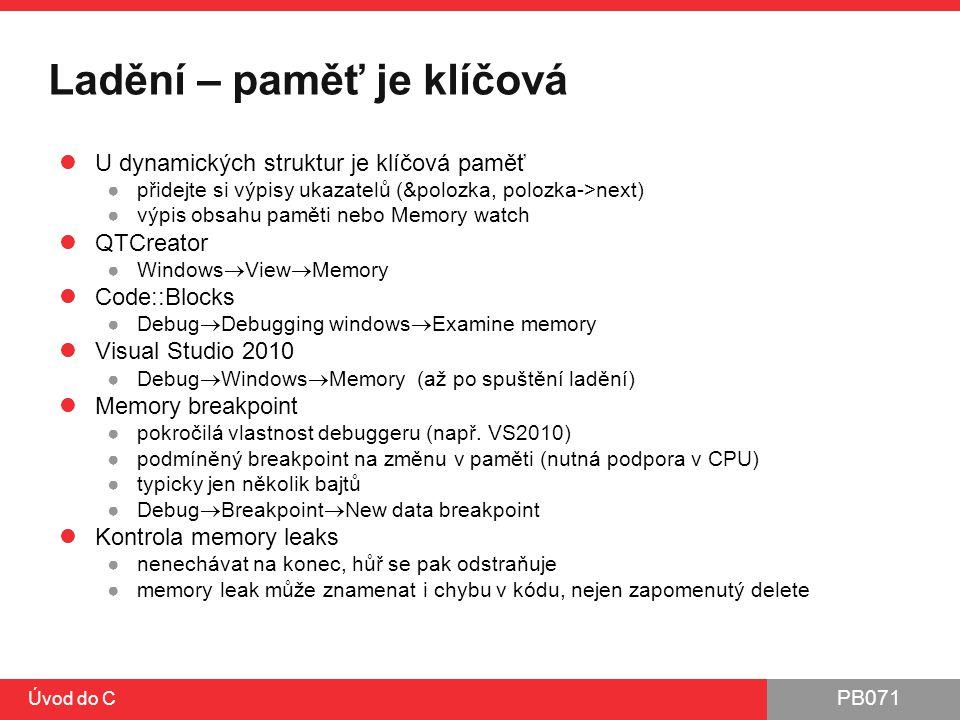 PB071 Úvod do C Ladění – paměť je klíčová U dynamických struktur je klíčová paměť ●přidejte si výpisy ukazatelů (&polozka, polozka->next) ●výpis obsah