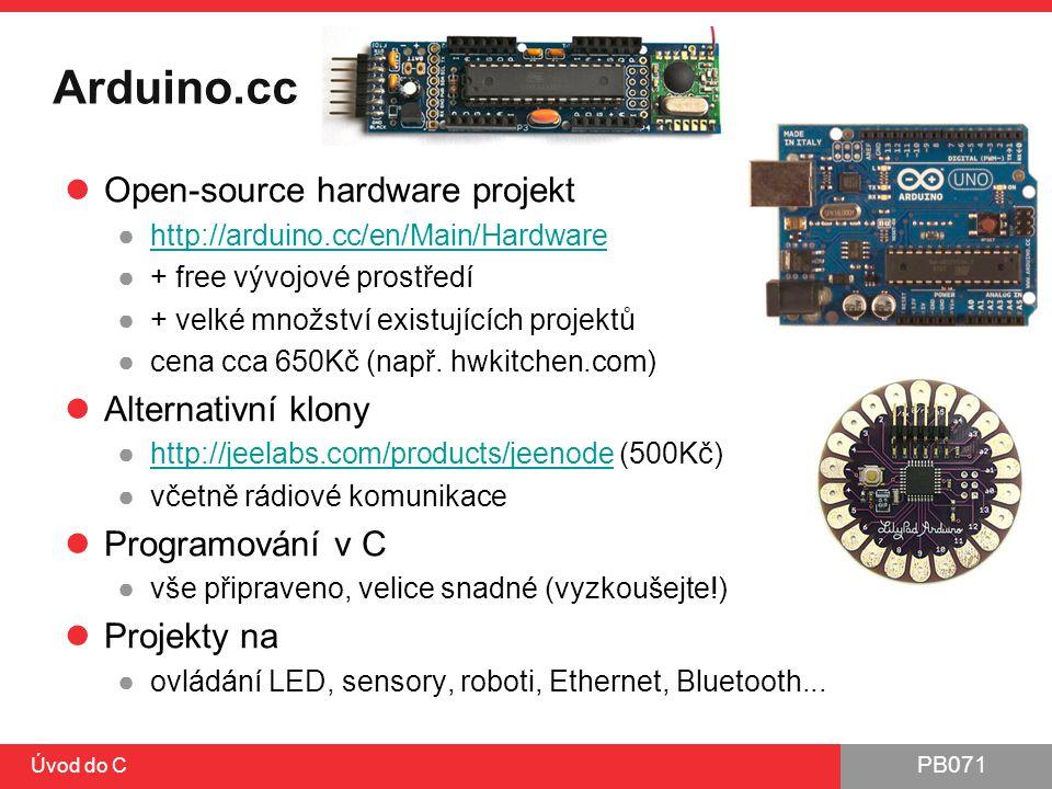 PB071 Úvod do C Arduino.cc Open-source hardware projekt ●http://arduino.cc/en/Main/Hardwarehttp://arduino.cc/en/Main/Hardware ●+ free vývojové prostře