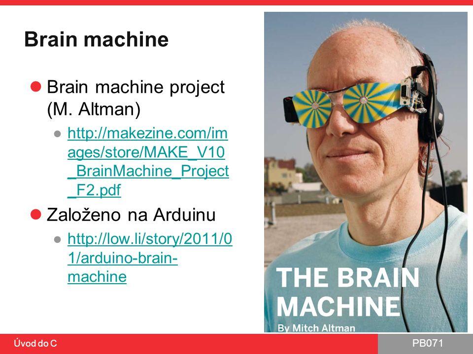 PB071 Brain machine Brain machine project (M. Altman) ●http://makezine.com/im ages/store/MAKE_V10 _BrainMachine_Project _F2.pdfhttp://makezine.com/im
