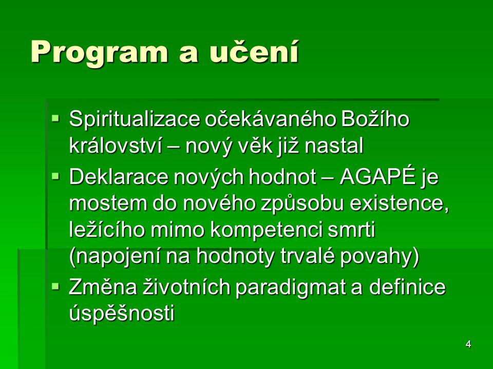 4 Program a učení  Spiritualizace očekávaného Božího království – nový věk již nastal  Deklarace nových hodnot – AGAPÉ je mostem do nového způsobu e