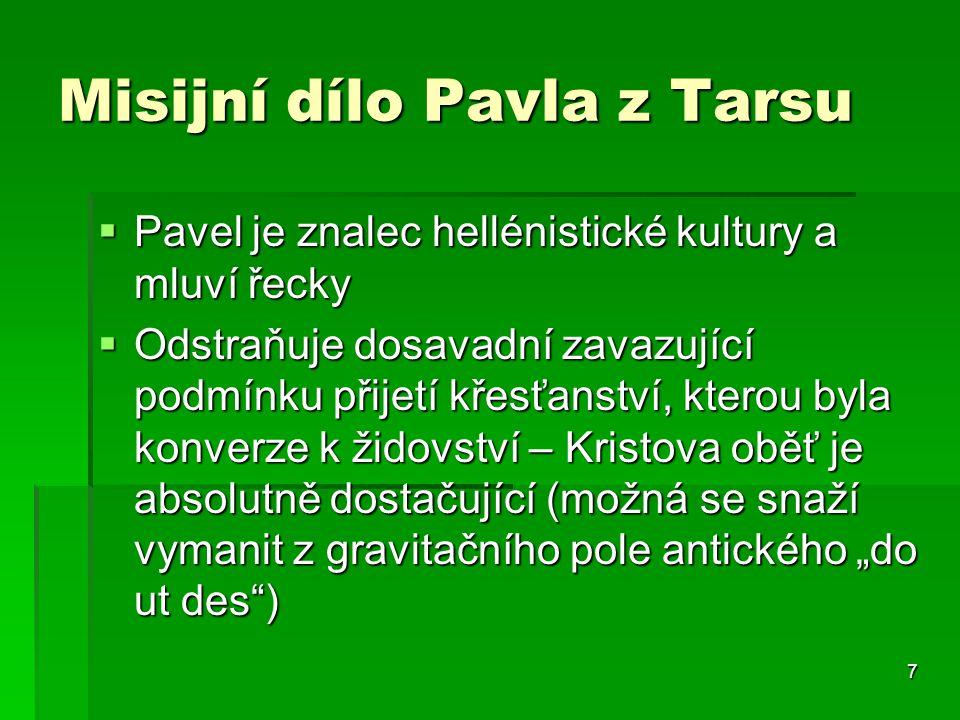 7 Misijní dílo Pavla z Tarsu  Pavel je znalec hellénistické kultury a mluví řecky  Odstraňuje dosavadní zavazující podmínku přijetí křesťanství, kte