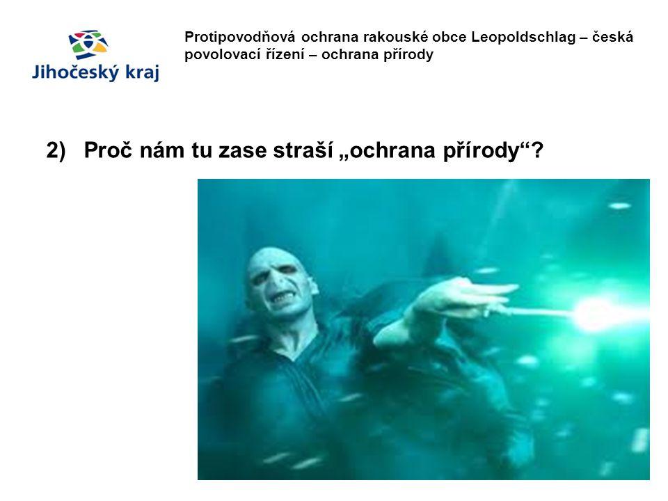 """Protipovodňová ochrana rakouské obce Leopoldschlag – česká povolovací řízení – ochrana přírody 2)Proč nám tu zase straší """"ochrana přírody ?"""