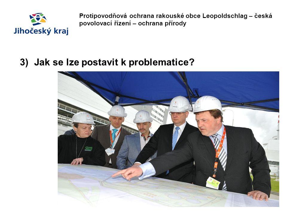 Protipovodňová ochrana rakouské obce Leopoldschlag – česká povolovací řízení – ochrana přírody 3)Jak se lze postavit k problematice?