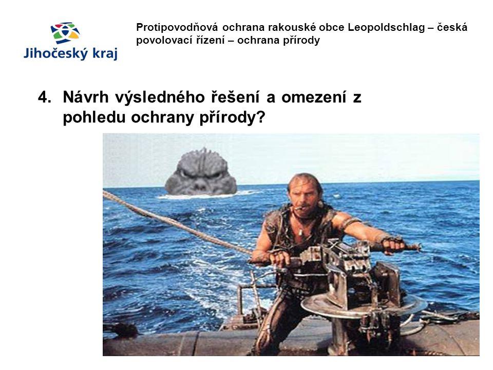 Protipovodňová ochrana rakouské obce Leopoldschlag – česká povolovací řízení – ochrana přírody 4.Návrh výsledného řešení a omezení z pohledu ochrany p
