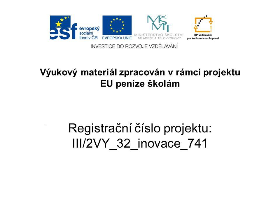 Výukový materiál zpracován v rámci projektu EU peníze školám Registrační číslo projektu: III/2VY_32_inovace_741.