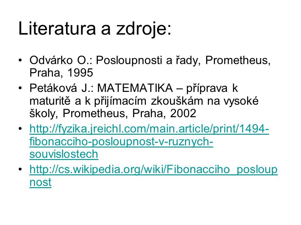 Literatura a zdroje: Odvárko O.: Posloupnosti a řady, Prometheus, Praha, 1995 Petáková J.: MATEMATIKA – příprava k maturitě a k přijímacím zkouškám na