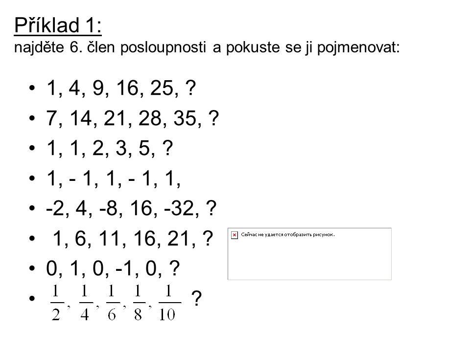 Příklad 1: najděte 6. člen posloupnosti a pokuste se ji pojmenovat: 1, 4, 9, 16, 25, ? 7, 14, 21, 28, 35, ? 1, 1, 2, 3, 5, ? 1, - 1, 1, - 1, 1, -2, 4,