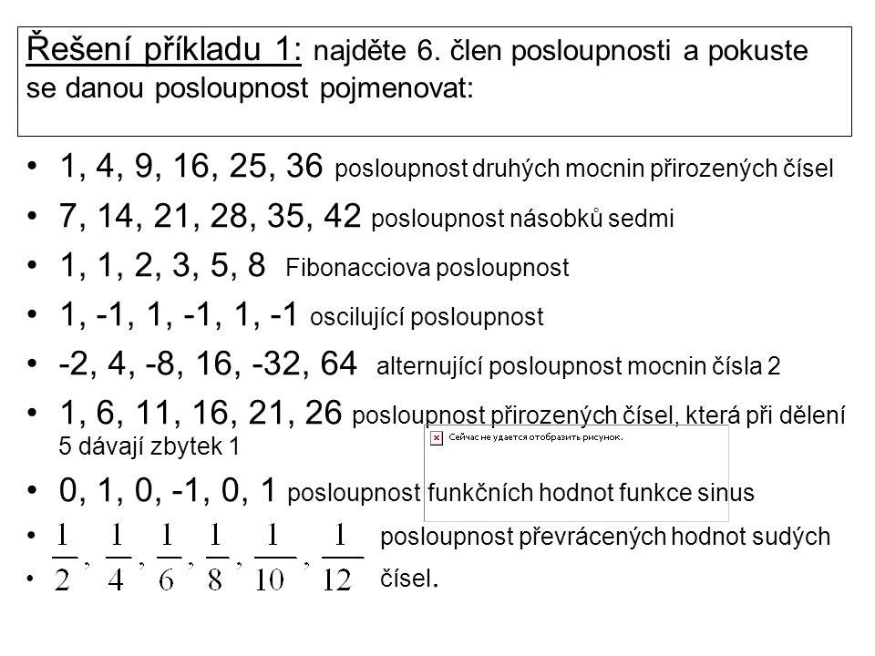 Příklad 2: napište prvních 5 členů posloupnosti: Sudých čísel Třetích mocnin přirozených čísel Násobků 16 Funkčních hodnot funkce kosinus Mocnin čísla 3 Převrácených hodnot lichých čísel Libovolné alternující Násobků