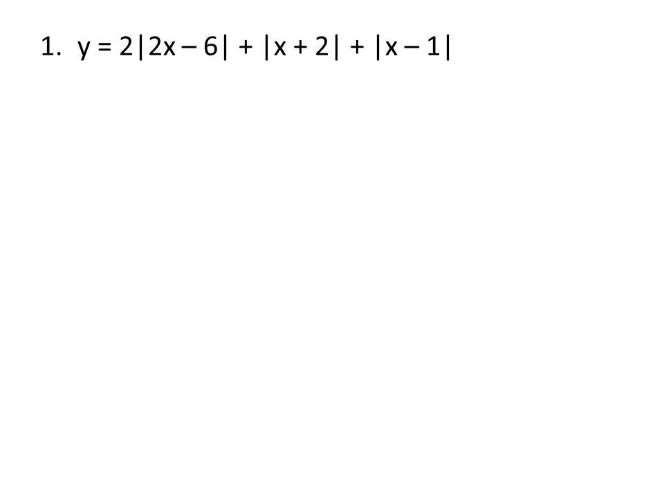 1.y = 2|2x – 6| + |x + 2| + |x – 1|