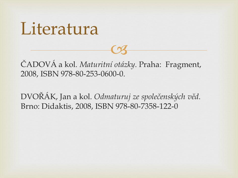  ČADOVÁ a kol. Maturitní otázky. Praha: Fragment, 2008, ISBN 978-80-253-0600-0.