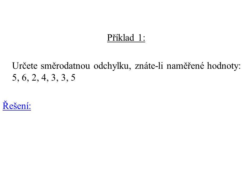 Příklad 1: Určete směrodatnou odchylku, znáte-li naměřené hodnoty: 5, 6, 2, 4, 3, 3, 5 Řešení: