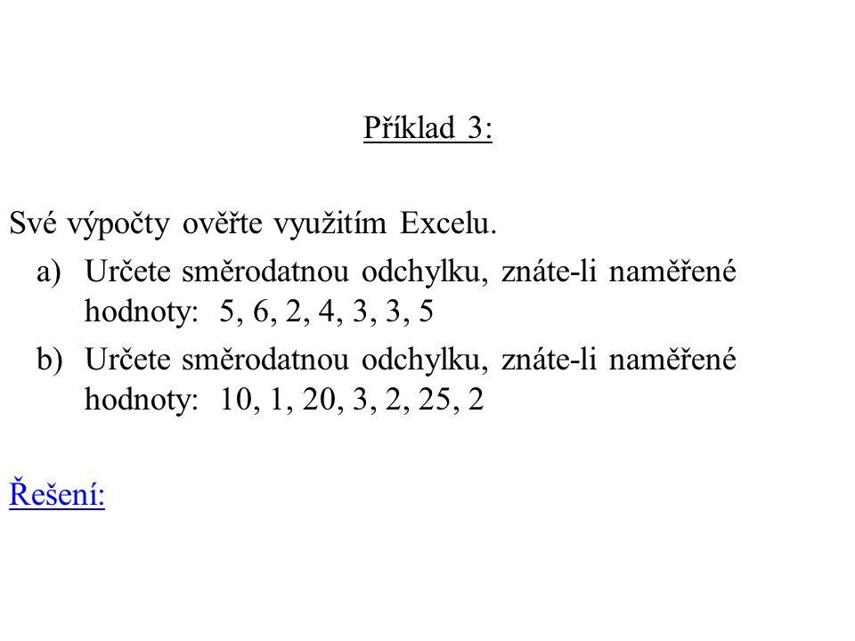 Příklad 3: Své výpočty ověřte využitím Excelu. a)Určete směrodatnou odchylku, znáte-li naměřené hodnoty: 5, 6, 2, 4, 3, 3, 5 b)Určete směrodatnou odch