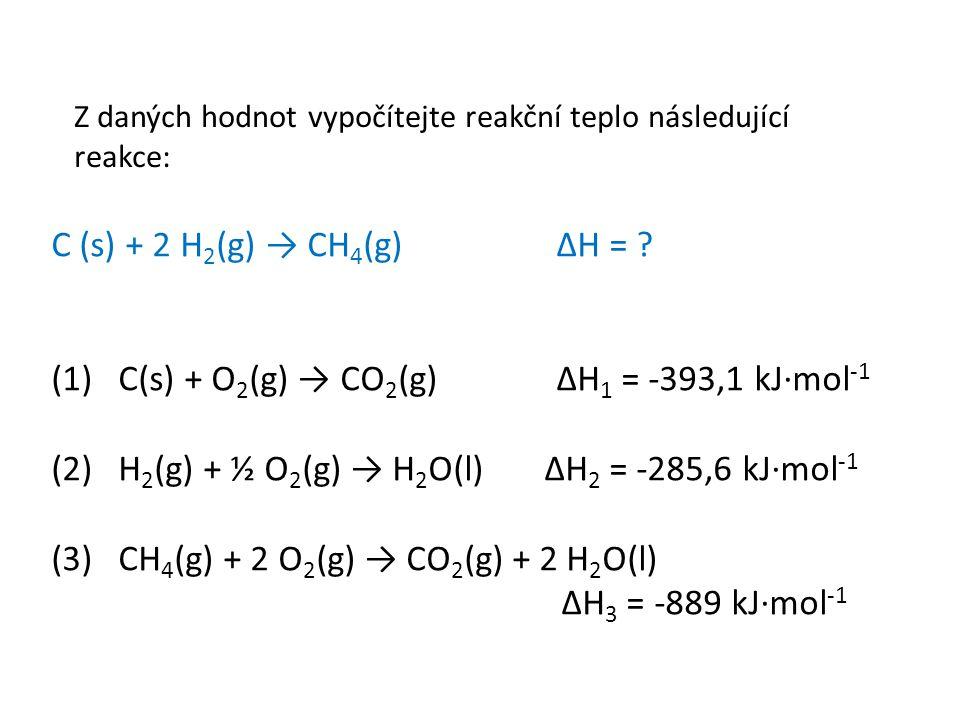 Z daných hodnot vypočítejte reakční teplo následující reakce: C (s) + 2 H 2 (g) → CH 4 (g) ΔH = .
