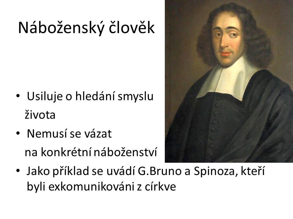 Náboženský člověk Usiluje o hledání smyslu života Nemusí se vázat na konkrétní náboženství Jako příklad se uvádí G.Bruno a Spinoza, kteří byli exkomunikováni z církve